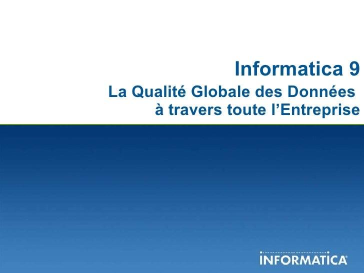 Informatica 9   La Qualité Globale des Données  à travers toute l'Entreprise