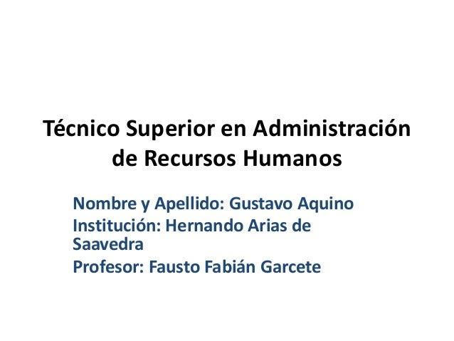 Técnico Superior en Administración de Recursos Humanos Nombre y Apellido: Gustavo Aquino Institución: Hernando Arias de Sa...