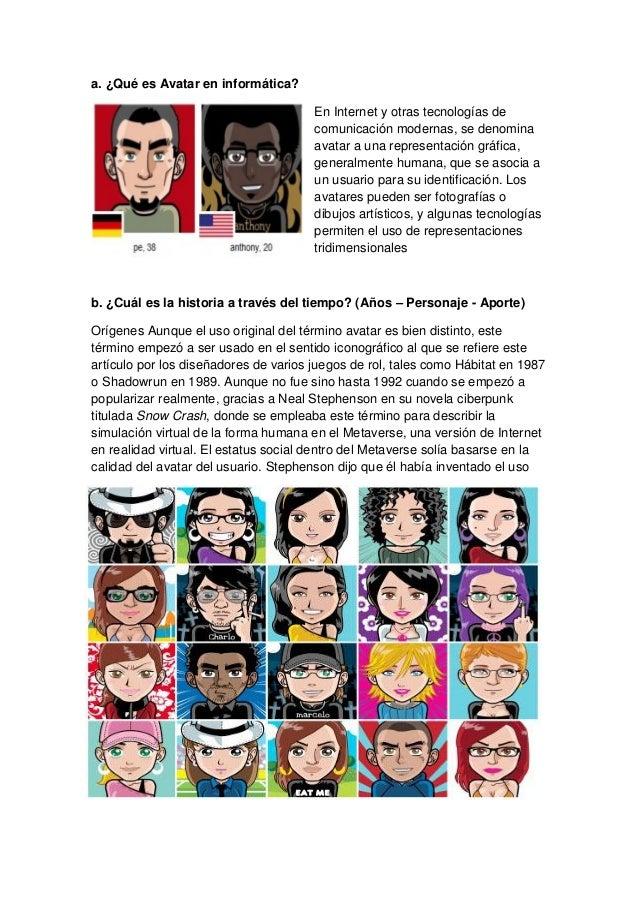 a. ¿Qué es Avatar en informática?  En Internet y otras tecnologías de comunicación modernas, se denomina avatar a una repr...