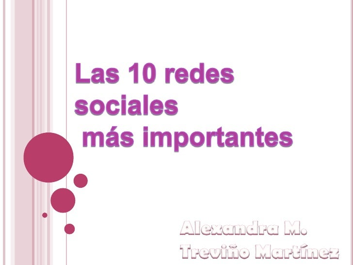 Las 10 redes sociales<br /> más importantes<br />Alexandra M.<br />Treviño Martínez<br />