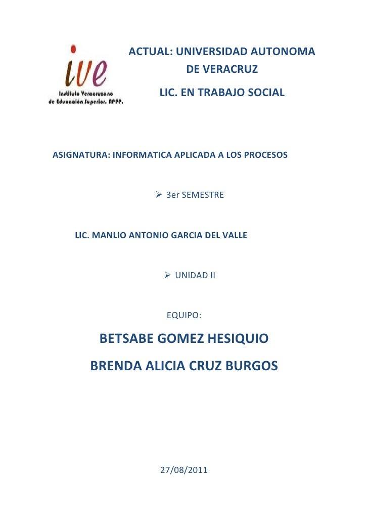 ACTUAL: UNIVERSIDAD AUTONOMA                        DE VERACRUZ                     LIC. EN TRABAJO SOCIALASIGNATURA: INFO...