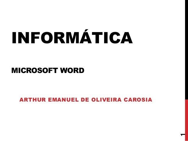 INFORMÁTICA MICROSOFT WORD ARTHUR EMANUEL DE OLIVEIRA CAROSIA 1
