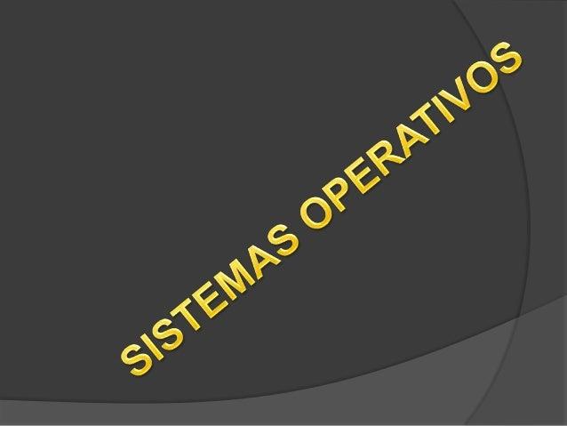 SISTEMA OPERATIVOS El sistema operativo funciona como un intermediario para que el usuario pueda comunicarse con el hardwa...