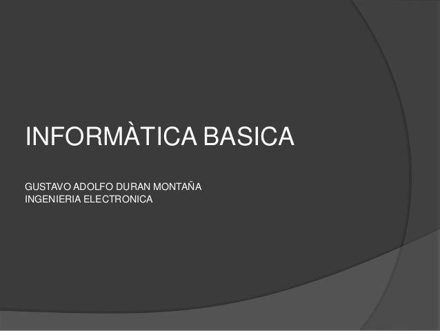 INFORMÀTICA BASICA GUSTAVO ADOLFO DURAN MONTAÑA INGENIERIA ELECTRONICA