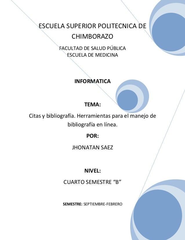 ESCUELA SUPERIOR POLITECNICA DE CHIMBORAZO FACULTAD DE SALUD PÚBLICA ESCUELA DE MEDICINA  INFORMATICA  TEMA: Citas y bibli...