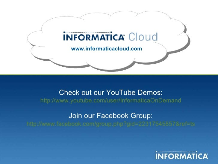 www.informaticacloud.com Check out our YouTube Demos: http://www.youtube.com/user/InformaticaOnDemand Join our Facebook Gr...