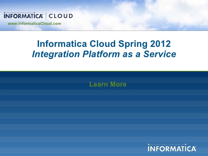 www.InformaticaCloud.com           Informatica Cloud Spring 2012          Integration Platform as a Service               ...