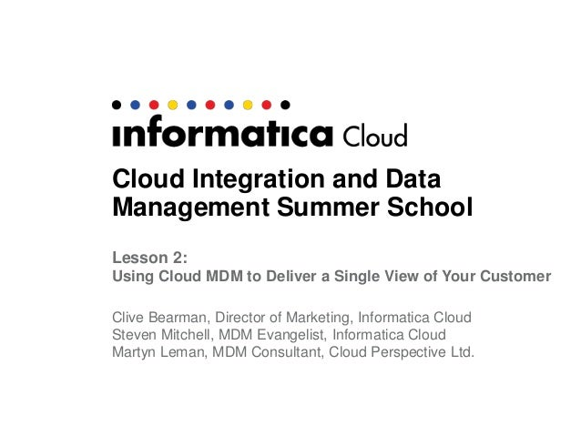 Cloud Integration and Data Management Summer School Lesson 2: Using Cloud MDM to Deliver a Single View of Your Customer Cl...
