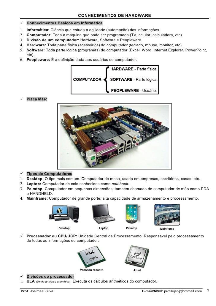CONHECIMENTOS DE HARDWARE Conhecimentos Básicos em Informática1. Informática: Ciência que estuda a agilidade (automação) ...