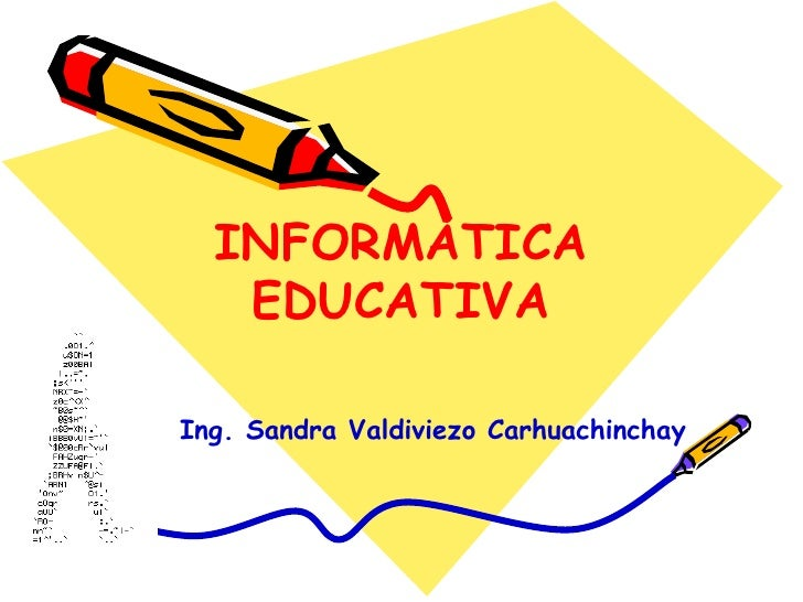 INFORMATICA EDUCATIVA Ing. Sandra Valdiviezo Carhuachinchay