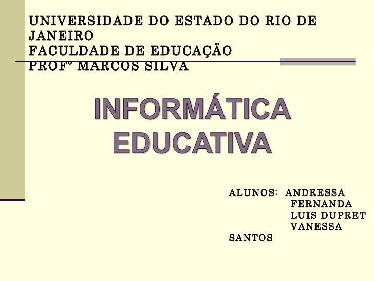 UNIVERSIDADE DO ESTADO DO RIO DEJANEIROFACULDADE DE EDUCAÇÃOPROFº MARCOS SILVA                      ALUNOS: ANDRESSA      ...