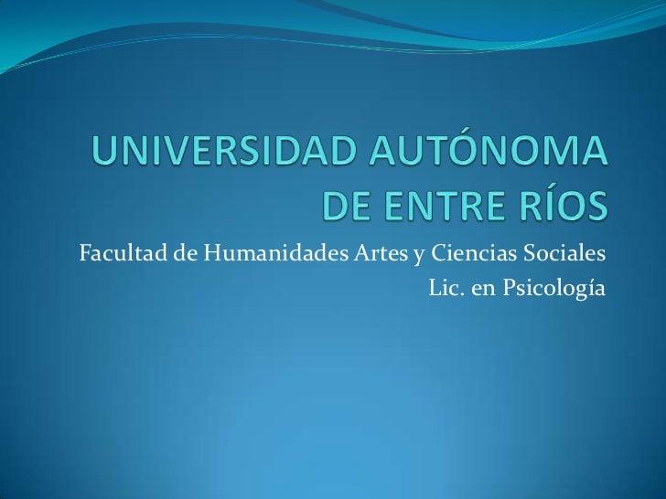 UNIVERSIDAD AUTÓNOMA DE ENTRE RÍOS<br />Facultad de Humanidades Artes y Ciencias Sociales<br />Lic. en Psicología<br />
