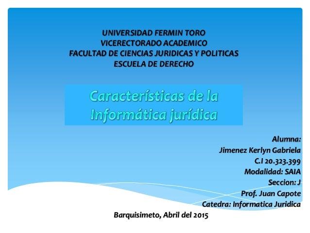 UNIVERSIDAD FERMIN TORO VICERECTORADO ACADEMICO FACULTAD DE CIENCIAS JURIDICAS Y POLITICAS ESCUELA DE DERECHO Alumna: Jime...