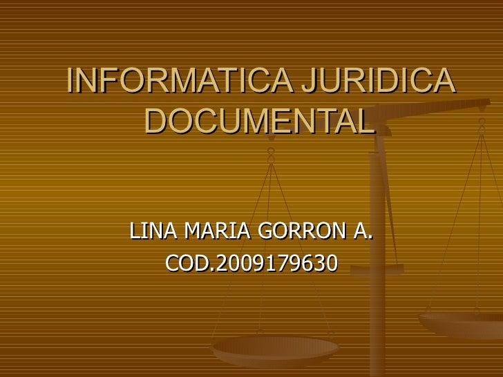 INFORMATICA JURIDICA DOCUMENTAL LINA MARIA GORRON A. COD.2009179630