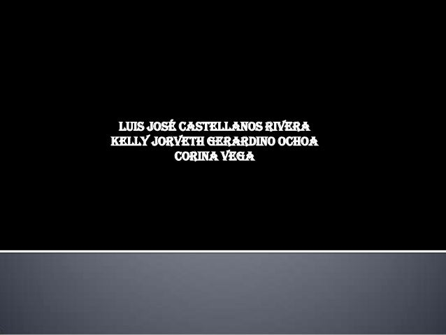 Luis José castellanos rivera Kelly jorveth gerardino Ochoa Corina vega
