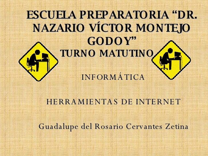 """ESCUELA PREPARATORIA """"DR. NAZARIO VÍCTOR MONTEJO GODOY"""" TURNO MATUTINO <ul><li>INFORMÁTICA </li></ul><ul><li>HERRAMIENTAS ..."""