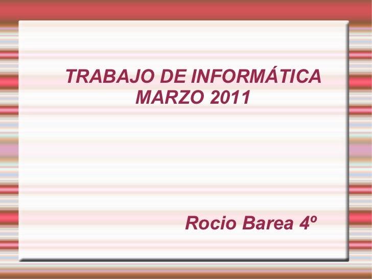 TRABAJO DE INFORMÁTICA MARZO 2011     Rocio Barea 4º