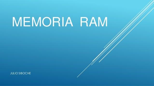 MEMORIA RAM  JULIO SIBOCHE