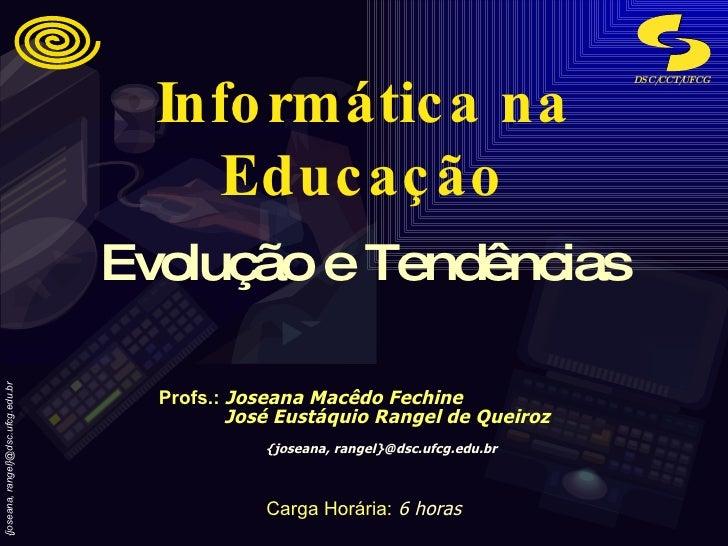 Informática na Educação Profs.:   Joseana Macêdo Fechine José Eustáquio Rangel de Queiroz {joseana, rangel}@dsc.ufcg.edu.b...