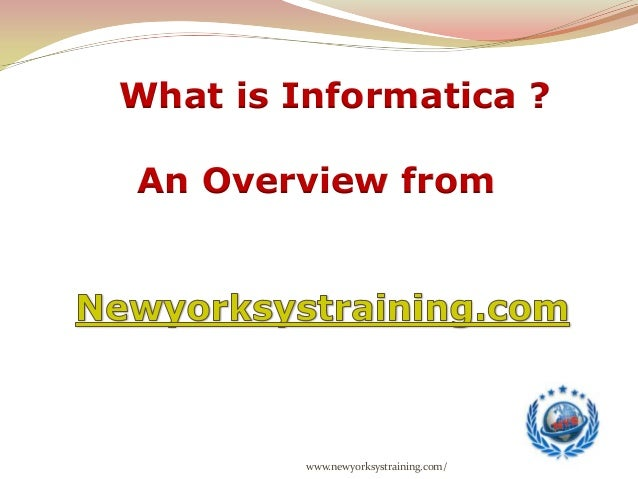 www.newyorksystraining.com/ What is Informatica ? An Overview from