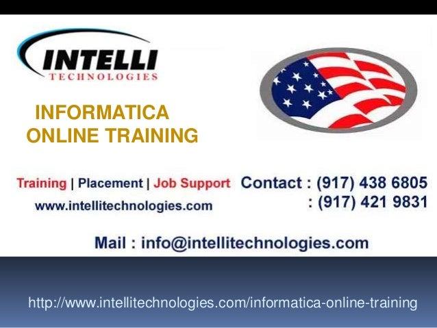 INFORMATICA ONLINE TRAINING  http://www.intellitechnologies.com/informatica-online-training