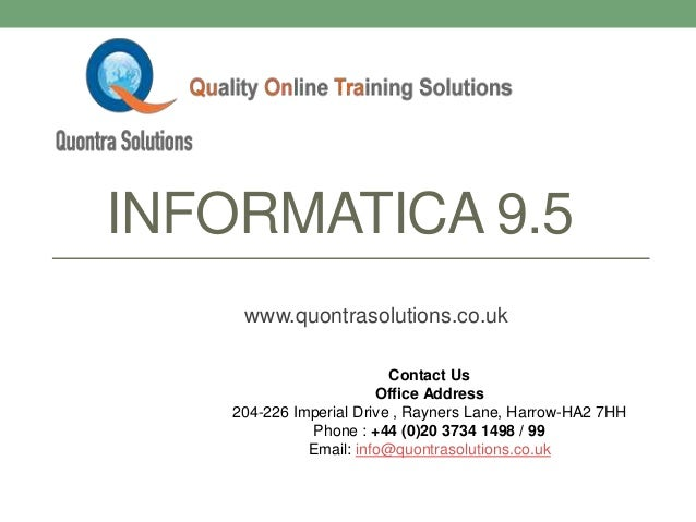 INFORMATICA 9.5 www.quontrasolutions.co.uk Contact Us Office Address 204-226 Imperial Drive , Rayners Lane, Harrow-HA2 7HH...