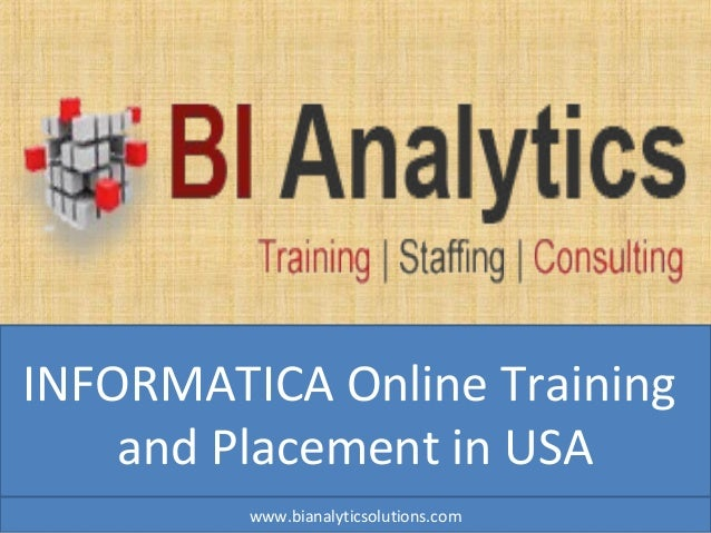 INFORMATICA Online Training and Placement in USA www.bianalyticsolutions.com