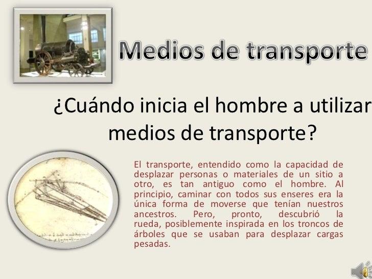 ¿Cuándo inicia el hombre a utilizar     medios de transporte?        El transporte, entendido como la capacidad de        ...