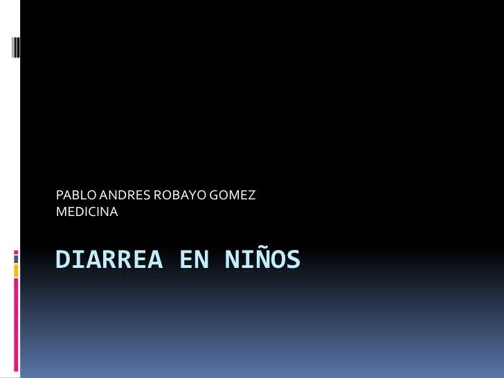 PABLO ANDRES ROBAYO GOMEZMEDICINADIARREA EN NIÑOS