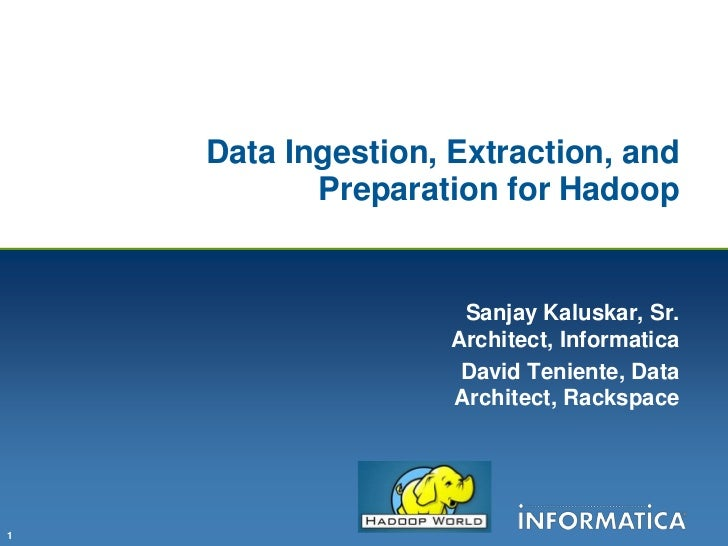 Data Ingestion, Extraction, and           Preparation for Hadoop                     Sanjay Kaluskar, Sr.                 ...