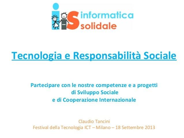 Tecnologia e Responsabilità Sociale Partecipare con le nostre competenze e a progetti di Sviluppo Sociale e di Cooperazion...