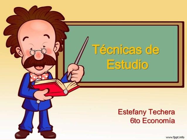 Técnicas de Estudio  Estefany Techera 6to Economía