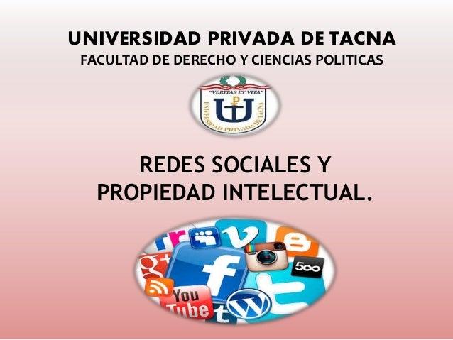 UNIVERSIDAD PRIVADA DE TACNA FACULTAD DE DERECHO Y CIENCIAS POLITICAS REDES SOCIALES Y PROPIEDAD INTELECTUAL.