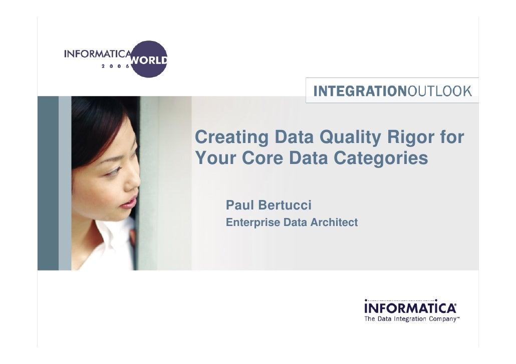 Creating Data Quality Rigor for Your Core Data Categories     Paul Bertucci    Enterprise Data Architect