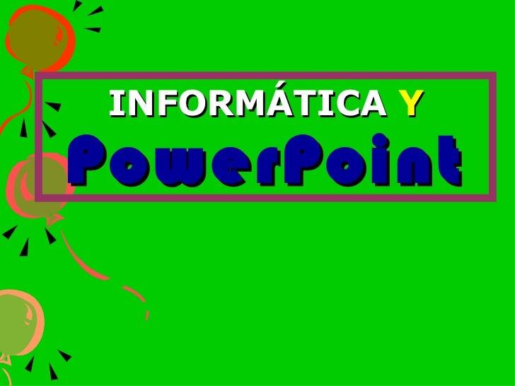 INFORMÁTICA  Y   PowerPoint