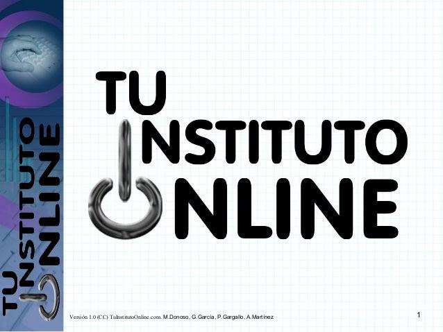 Versión 1.0 (CC) TuInstitutoOnline.com. M.Donoso, G.García, P.Gargallo, A.Martínez  1