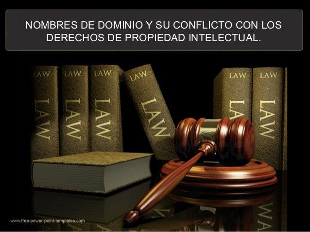 NOMBRES DE DOMINIO Y SU CONFLICTO CON LOSDERECHOS DE PROPIEDAD INTELECTUAL.