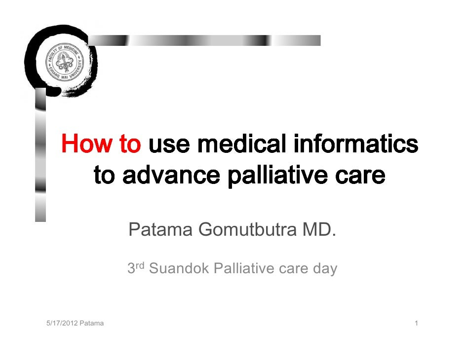 How to use medical informatics     to advance palliative care                   Patama Gomutbutra MD.                   3r...