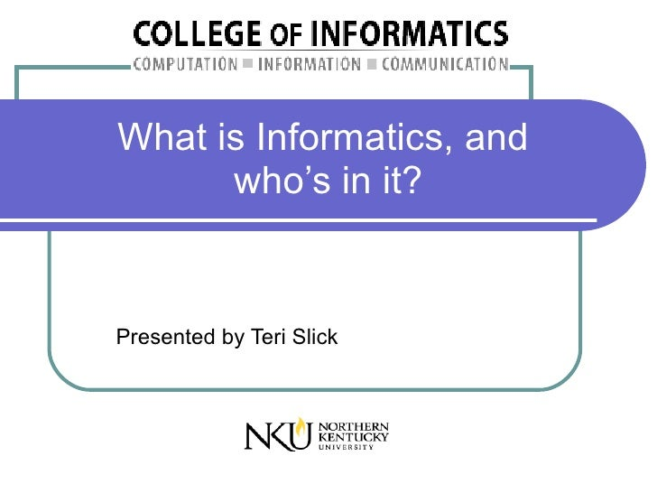 What is Informatics, and       who's in it?   Presented by Teri Slick
