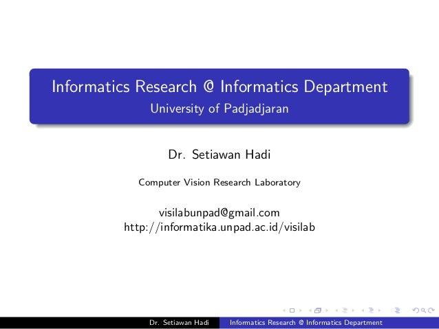 Informatics Research @ Informatics Department University of Padjadjaran Dr. Setiawan Hadi Computer Vision Research Laborat...