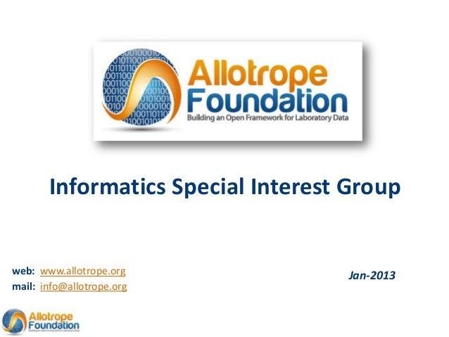 Informatics Special Interest Groupweb: www.allotrope.org             Jan-2013mail: info@allotrope.org