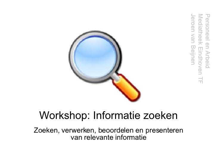 Workshop: Informatie zoeken Zoeken, verwerken, beoordelen en presenteren van relevante informatie Personeel en Arbeid Medi...