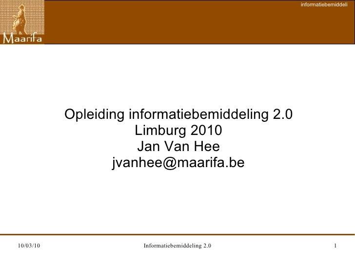 Opleiding informatiebemiddeling 2.0 Limburg 2010 Jan Van Hee [email_address]