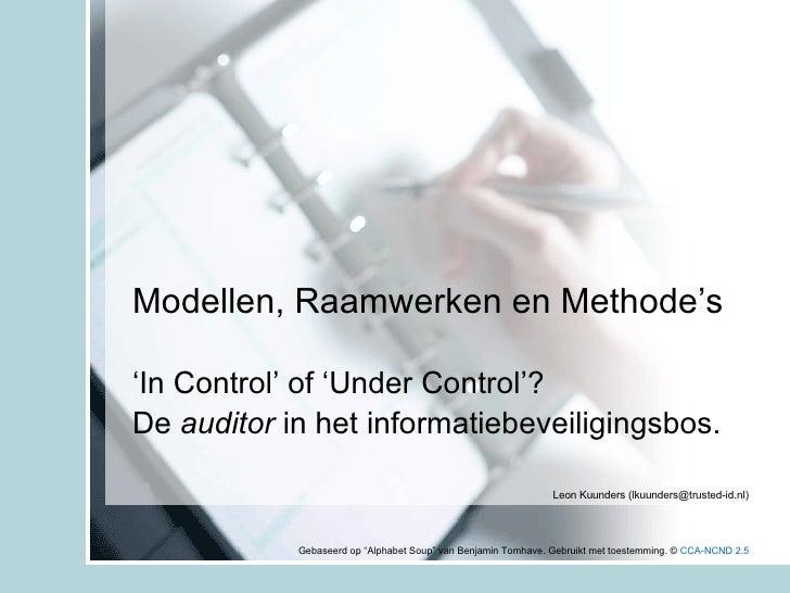 Modellen, Raamwerken en Methode's ' In Control' of 'Under Control'? De  auditor  in het informatiebeveiligingsbos. Leon Ku...