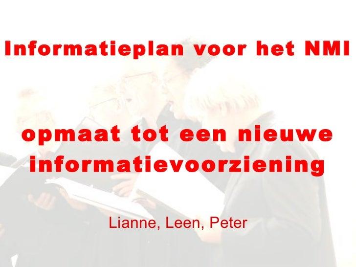 Informatieplan voor het NMI opmaat tot een nieuwe informatievoorziening Lianne, Leen, Peter