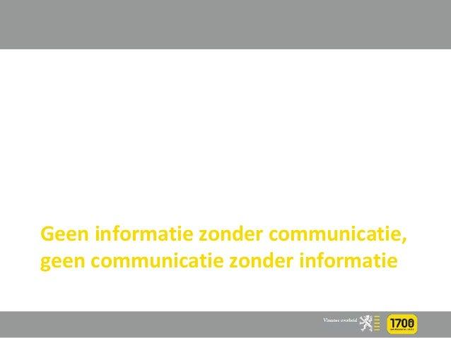 Geen informatie zonder communicatie, geen communicatie zonder informatie
