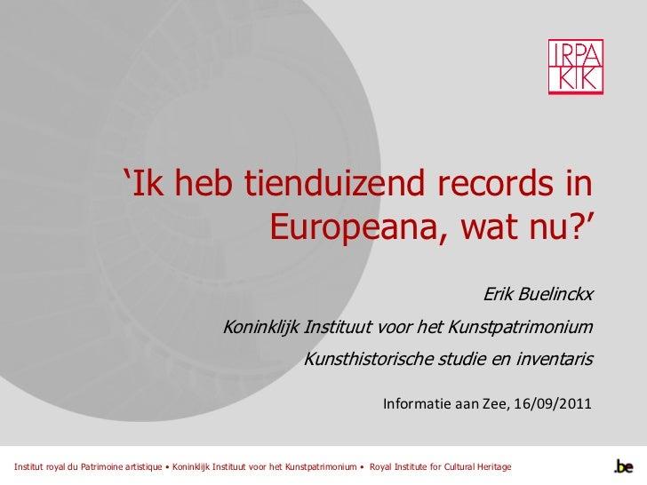 'Ik heb tienduizend records in Europeana, wat nu?'<br />Erik Buelinckx<br />Koninklijk Instituut voor het Kunstpatrimonium...