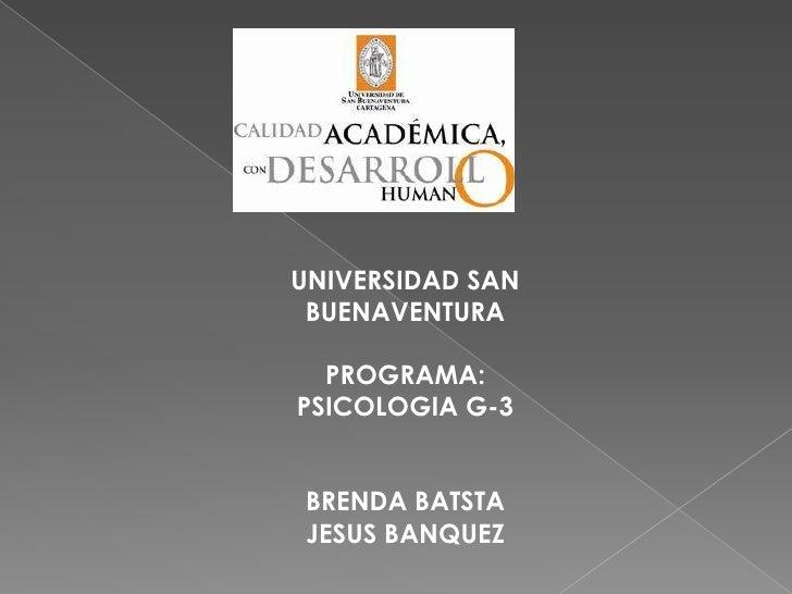 UNIVERSIDAD SAN BUENAVENTURA  PROGRAMA:PSICOLOGIA G-3BRENDA BATSTAJESUS BANQUEZ