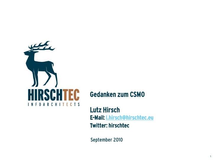 Gedanken zum CSMO  Lutz Hirsch E-Mail: l.hirsch@hirschtec.eu Twitter: hirschtec  September 2010                           ...