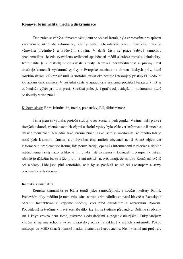 Romové: kriminalita, média a diskriminace       Tato práce se zabývá tématem věnujícím se oblasti Romů, byla zpracována pr...